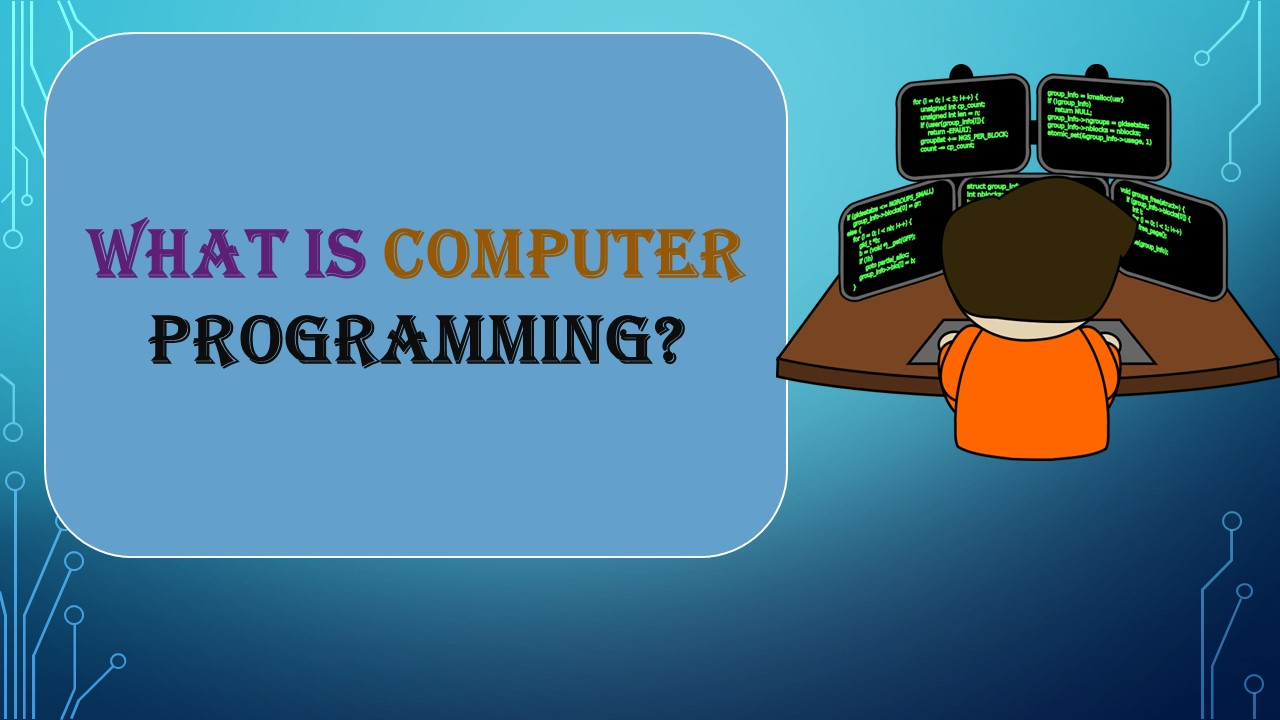 WHAT IS COMPUTER PROGRAMMING